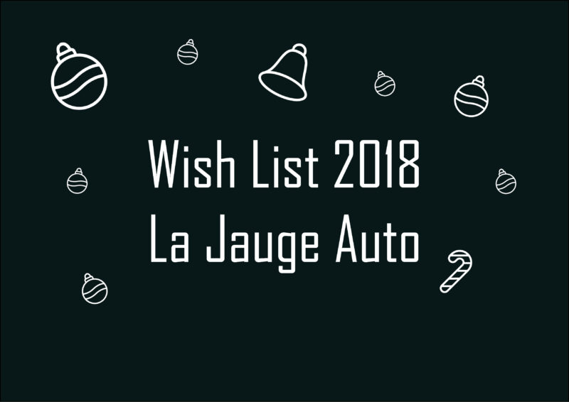 Wish List 2018 - La Jauge Auto - La Jauge Auto - Blog automobile & lifestyle